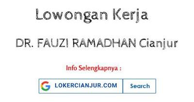 Lowongan Kerja DR. FAUZI RAMADHAN Cianjur 2021
