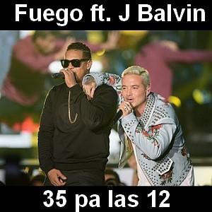 Fuego - 35 pa las 12 ft. J Balvin