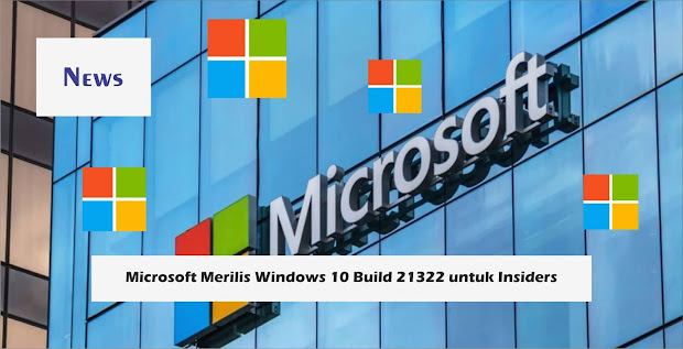 Microsoft Merilis Windows 10 Build 21322 untuk Insiders