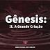 Gênesis: II. A Grande Criação
