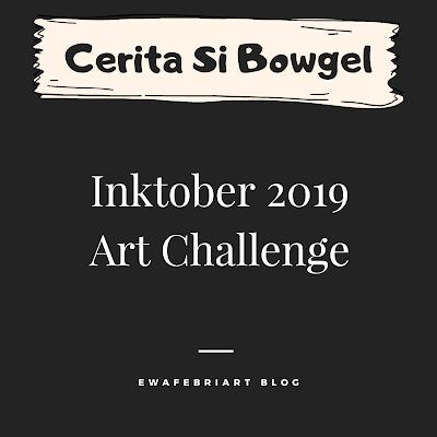 cerita si bowgel inktober 2019 art challenge