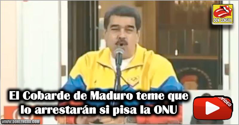 El Cobarde de Maduro teme que lo arrestarán si pisa la ONU