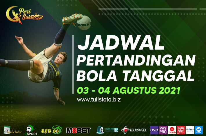 JADWAL BOLA TANGGAL 03 – 04 AGUSTUS 2021