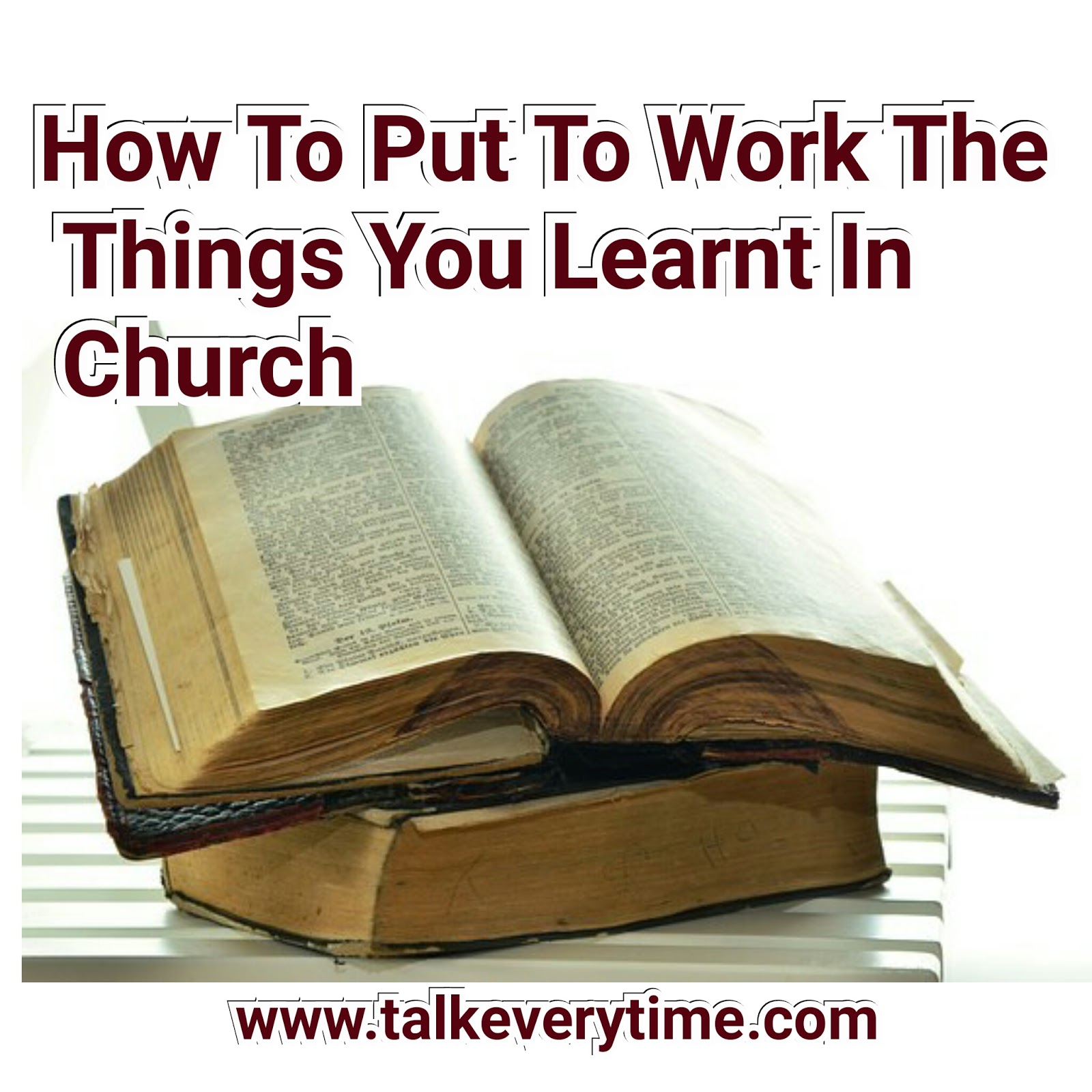 How To Put To Work The Things You Learn In Church