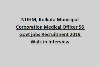NUHM, Kolkata Municipal Corporation Medical Officer 56 Govt jobs Recruitment 2019 Walk in Interview