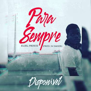 Eliel Prince - Para Sempre (Prod. Dj Dagex) ( 2019 ) [DOWNLOAD]