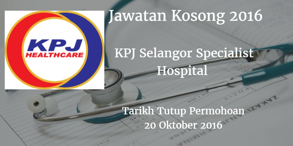 Jawatan Kosong KPJ Selangor Specialist Hospital  20 Oktober 2016