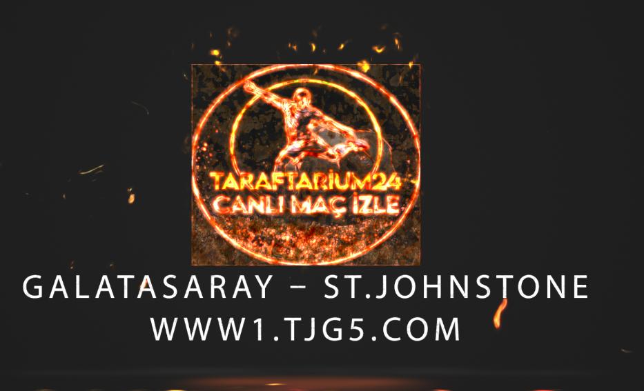 05 Ağustos 2021 Perşembe Galatasaray - St Johnstone maçı Smart Spor izle - Justin tv izle - Jestyayın izle - Canlı maç izle - Taraftarium24 izle - Selçukspor izle