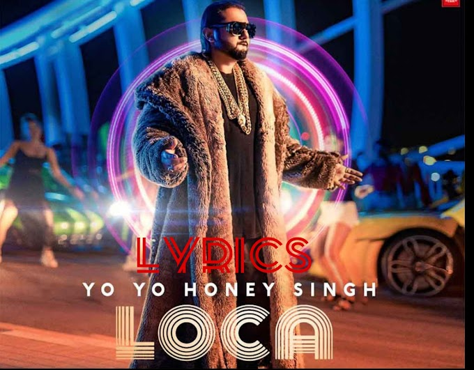 LOCA LYRICS – YO YO HONEY SINGH | SK lyrics