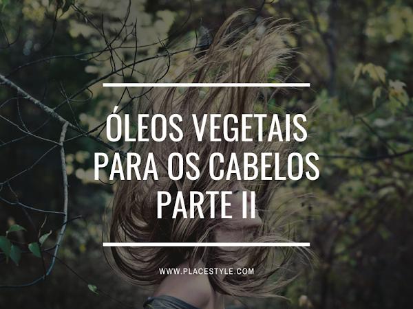 Óleos vegetais para os cabelos - Parte II