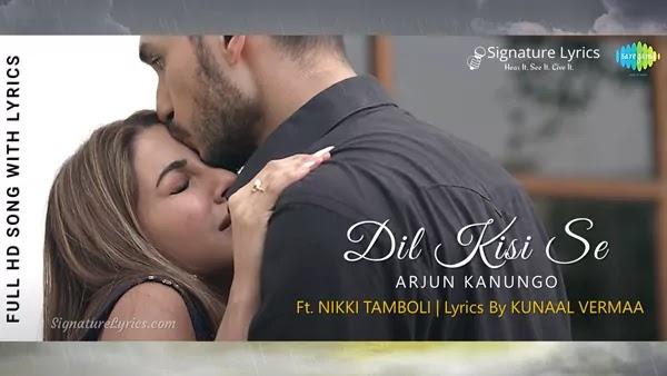 Dil Kisi Se Lyrics - Arjun Kanungo   Ft. Nikki Tamboli
