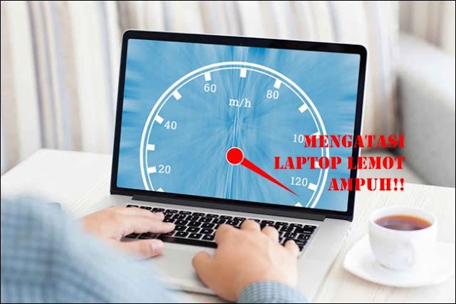 cara mengatasi laptop lemot, wajib kamu tau!