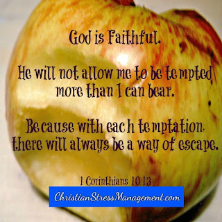 God is faithful. He will not allow me to be tempted more than I can bear. Because with each temptation there will always be a way of escape. (1 Corinthians 10:13)