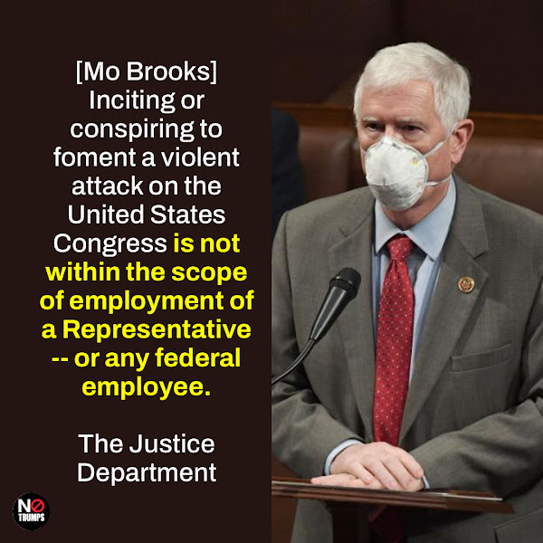 [Mo Brooks] Inciting or conspiring to foment a violent attack on the United States Congress is not within the scope of employment of a Representative -- or any federal employee. — The Justice Department