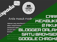 Cara Membuka 2 Akun Blogger Sekaligus Dalam Satu Browser
