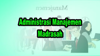 Administrasi Manajemen Madrasah