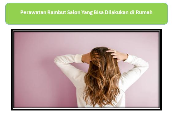 Perawatan Rambut Salon Yang Bisa Dilakukan di Rumah