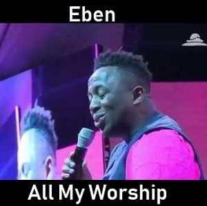 Eben - All My Worship Live Video & Lyrics