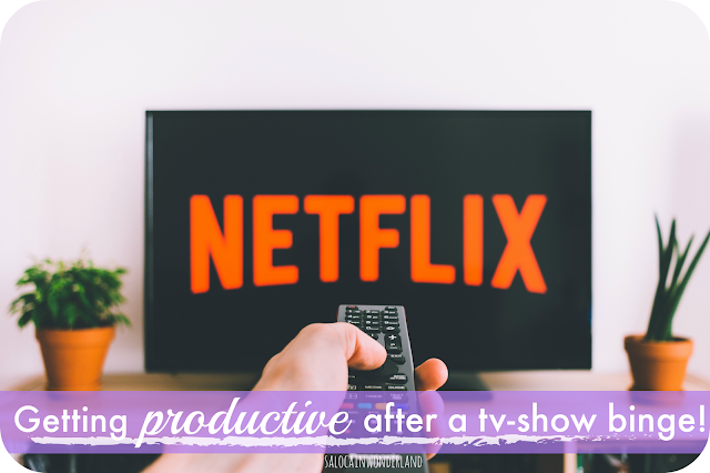 how to be productive after you've been binging on the latest netflix show for hours on end!