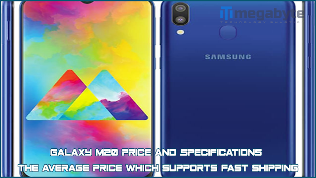 Galaxy M20 Price and Specifications The average price which supports fast shipping