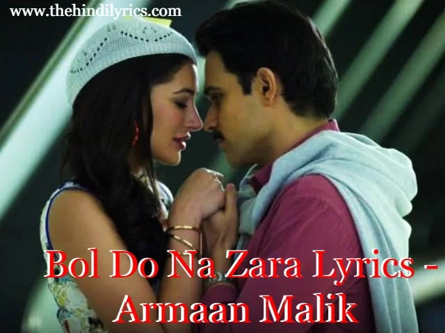 Bol Do Na Zara Lyrics - Armaan Malik