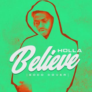 - holla 2Bart 715767 - MUSIC: Holla – Believe (Soco Cover)