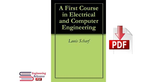 A First Course in Electrical and Computer Engineering By: Louis Scharf