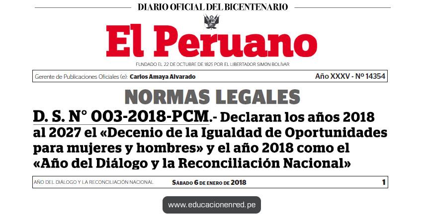 D. S. N° 003-2018-PCM - Declaran los años 2018 al 2027 el «Decenio de la Igualdad de Oportunidades para mujeres y hombres» y el año 2018 como el «Año del Diálogo y la Reconciliación Nacional» www.pcm.gob.pe