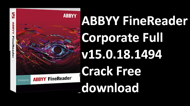 ABBYY FineReader Corporate Full v15.0.18.1494 Crack Free download