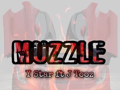 [Music] Y Star ft J Tooz - Muzzle