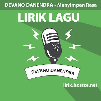 Lirik Lagu Menyimpan Rasa - Devano Danendra - Lirik Lagu Indonesia