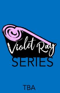 Forthcoming Violet Ray Series