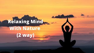 HOW TO BE RELAXED WITH NATURE