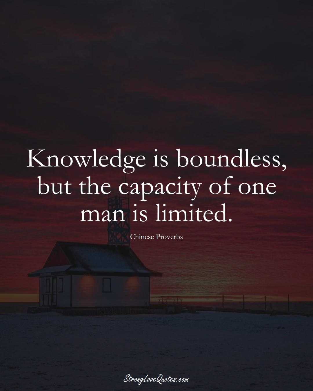 Knowledge is boundless, but the capacity of one man is limited. (Chinese Sayings);  #AsianSayings