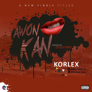 MUSIC: Korlex - Awon Kan (Prod. by Celestino)
