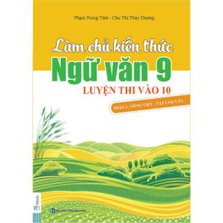 Làm Chủ Kiến Thức Ngữ Văn 9 - Luyện Thi Vào 10 Phần 2: Tiếng Việt - Tập Làm Văn ebook PDF-EPUB-AWZ3-PRC-MOBI