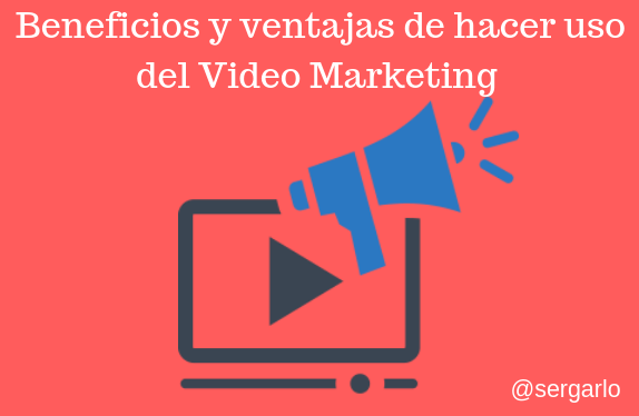 Beneficios, ventajas, uso, video marketing, marketing