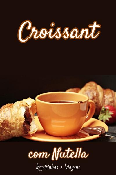 Sobremesas com Nutella: croissant