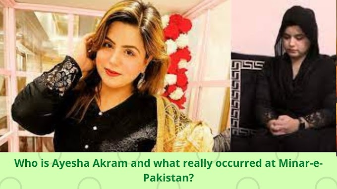 Who is Ayesha Akram and what really occurred at Minar-e-Pakistan?