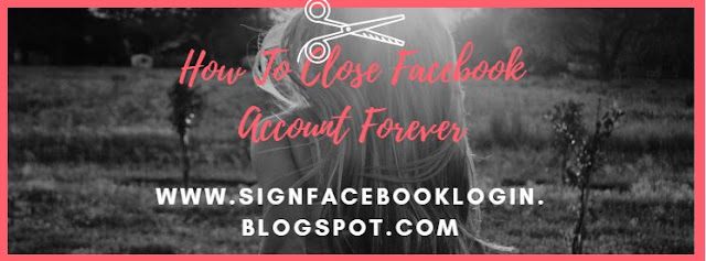 How To Close Facebook Account Forever