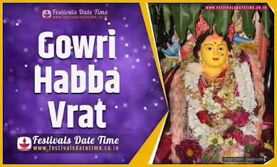 2021 Gowri Habba Vrat Date and Time, 2021 Gowri Habba Festival Schedule and Calendar