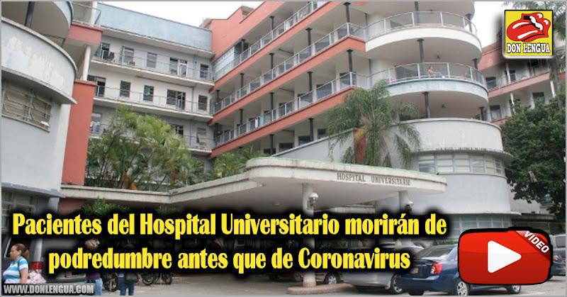 Pacientes del Hospital Universitario morirán de podredumbre antes que de Coronavirus