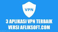 3 Aplikasi VPN Android Terbaik 2019 Versi AFLIKSOFT