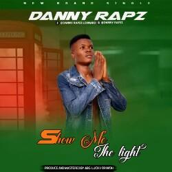 DOWNLOAD: Danny Rapzi – Show Me The Light