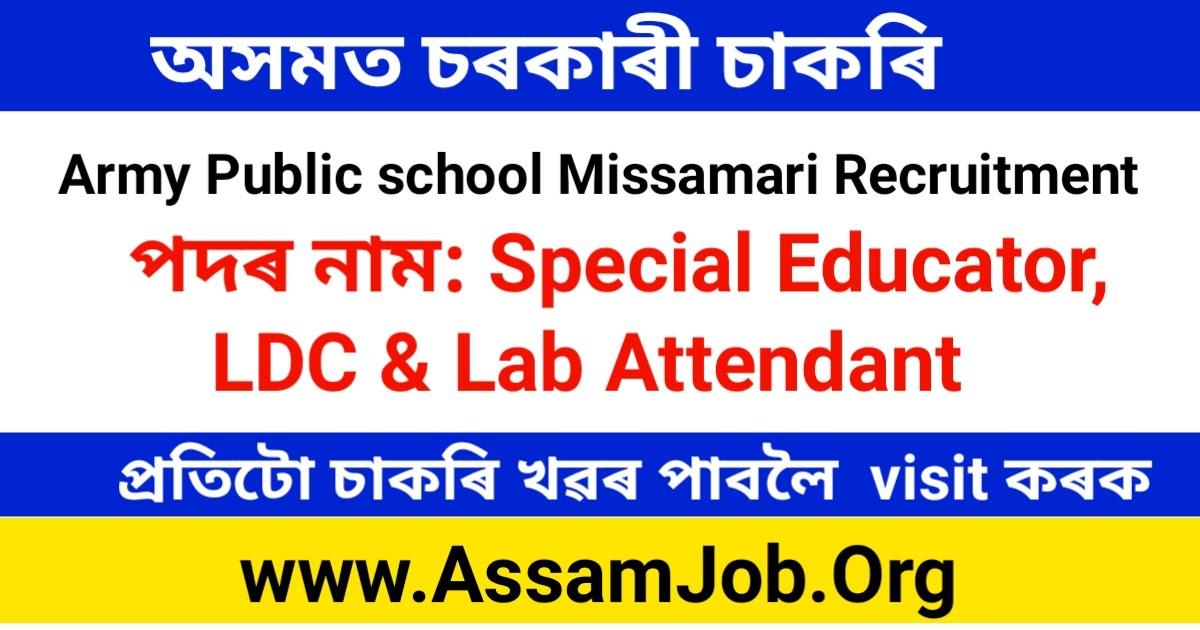 Army Public School Missamari Recruitment 2021: Special Educator, LDC & Lab Attendant Posts