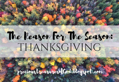http://precioustreasuresofgod.blogspot.com/2017/11/the-reason-for-season-thanksgiving.html