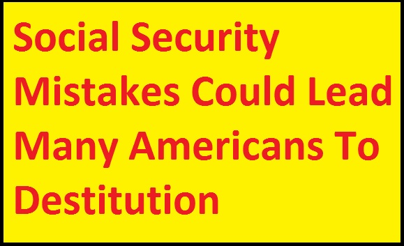 Social-Security-Mistakes-Could-Lead-Many-Americans-To-Destitution