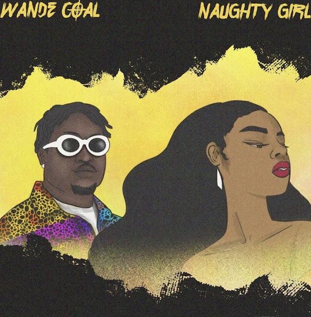 [MUSIC] WANDE COAL NAUGHTY GIRL