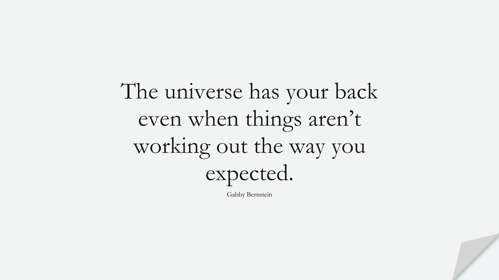 The universe has your back even when things aren't working out the way you expected. (Gabby Bernstein);  #DepressionQuotes