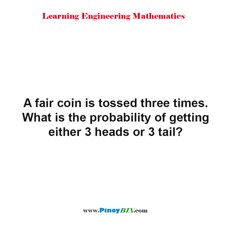 What is the probability of getting either 3 heads or 3 tail?